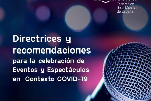 DIRECTRICES Y RECOMENDACIONES PARA LA CELEBRACIÓN DE EVENTOS Y ESPECTÁCULOS EN CONTEXTO COVID 19 por parte de la Federación de la Música de España.